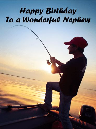 To a Wonderful Nephew - Happy Birthday Card: Nothing beats a birthday out in the boat. Got a nephew who loves to fish and enjoys boating? Send this outdoor birthday greeting card to your nature-loving nephew today. It's a quick and thoughtful way to wish your nephew and happy birthday. For a nephew who likes fishing, this adventurous birthday card is the perfect way to celebrate his special day.