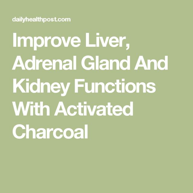 Improve Liver, Adrenal Gland And Kidney Functions With Activated Charcoal