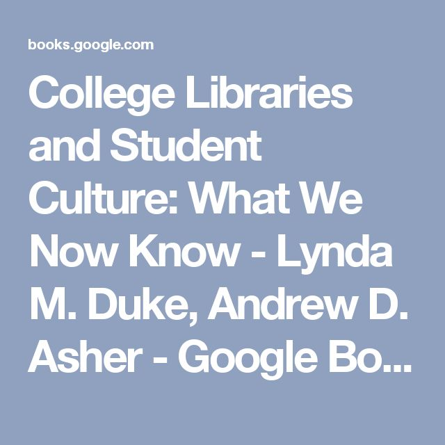 College Libraries and Student Culture: What We Now Know - Lynda M. Duke, Andrew D. Asher - Google Books