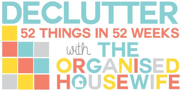 2014 Declutter 52 Things in 52 Weeks Challenge : The Organised Housewife : Ideas for organising and Cleaning your home