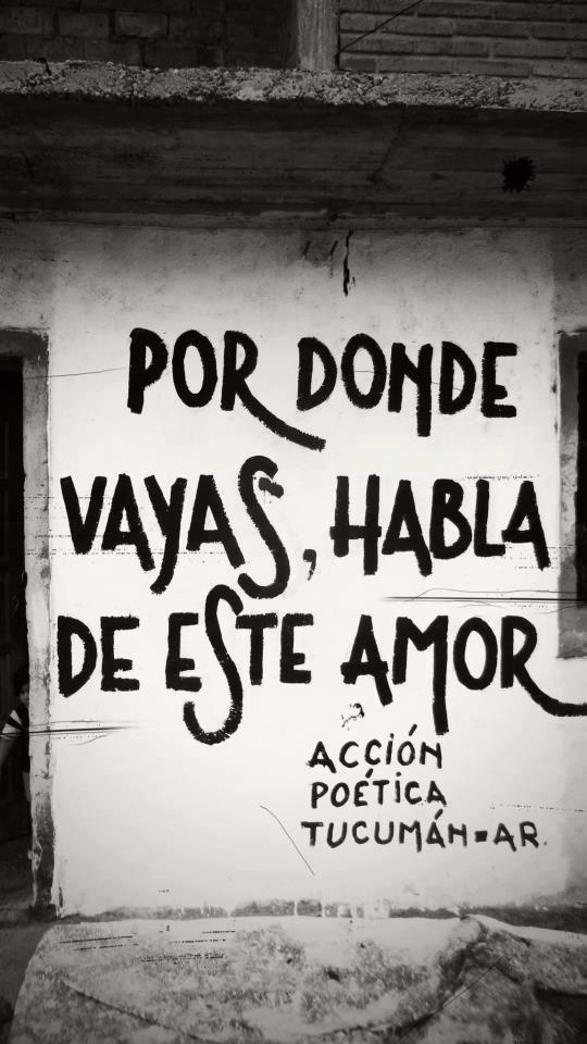 Por donde vayas, habla de este amor #Acción Poética Tucumán #accionpoetica
