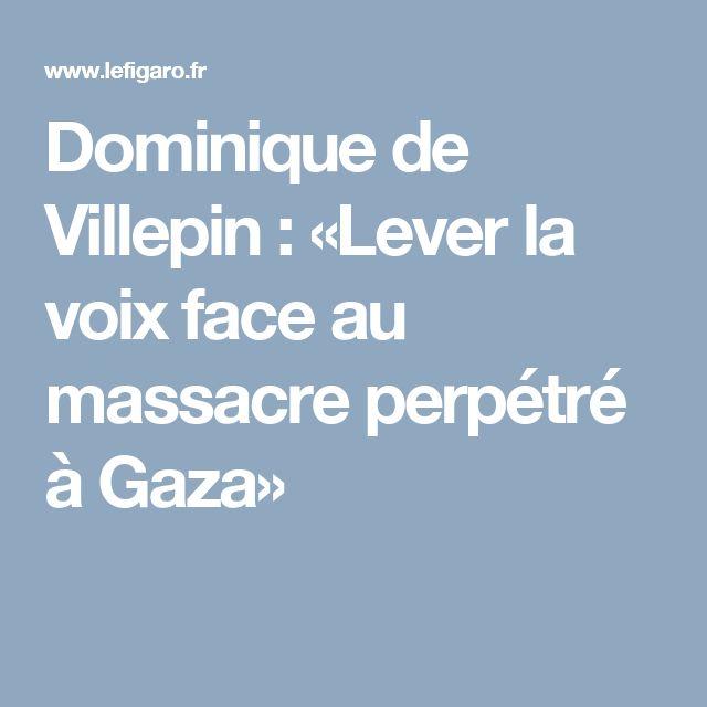 Dominique de Villepin: «Lever la voix face au massacre perpétré à Gaza»