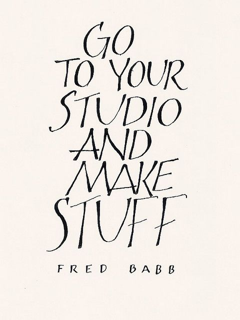 And get off PINTEREST for a while! No wonder I never get anything done, LOL. Fred Babb, quoted in calligraphy by the fabulous Jane Farr
