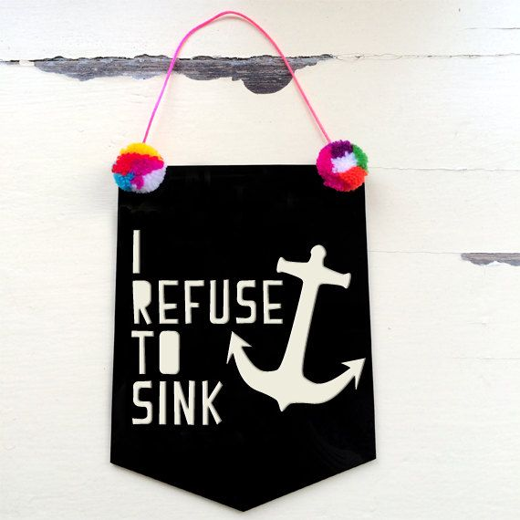 I Refuse To Sink  Acrylic Banner Flag by morganandjane on Etsy, $25.00