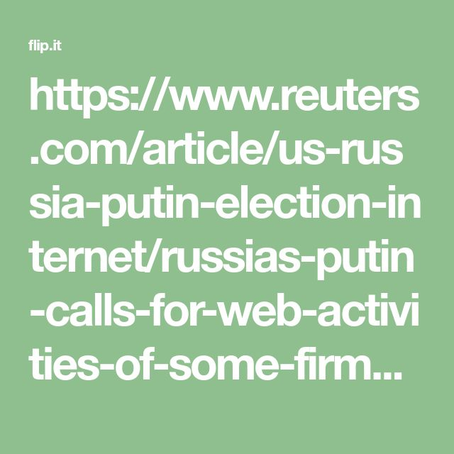 https://www.reuters.com/article/us-russia-putin-election-internet/russias-putin-calls-for-web-activities-of-some-firms-to-be-monitored-idUSKBN1EJ0TZ
