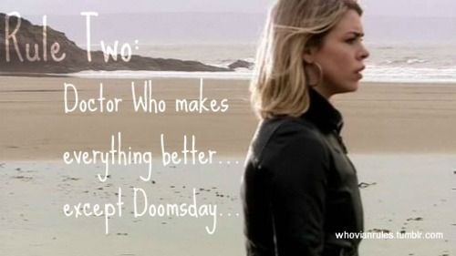 """Rule Two: Doctor Who makes everything better. Except Doomsday…that'll just make you feel worse""  [Image credit]"
