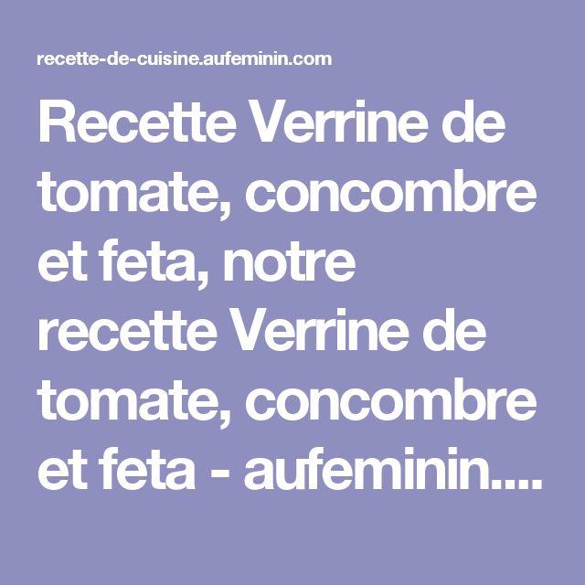 Recette Verrine de tomate, concombre et feta, notre recette Verrine de tomate, concombre et feta - aufeminin.com