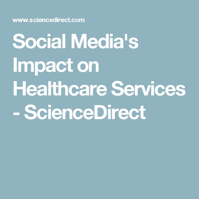 Social Media's Impact on Healthcare Services - ScienceDirect
