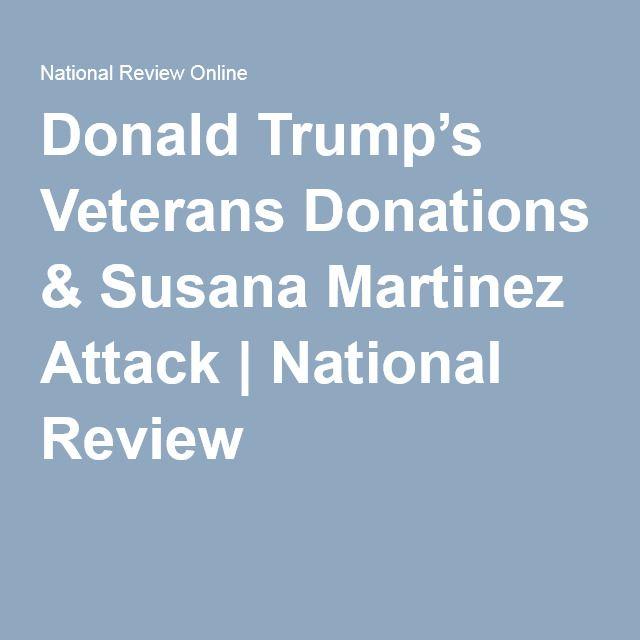Donald Trump's Veterans Donations & Susana Martinez Attack | National Review