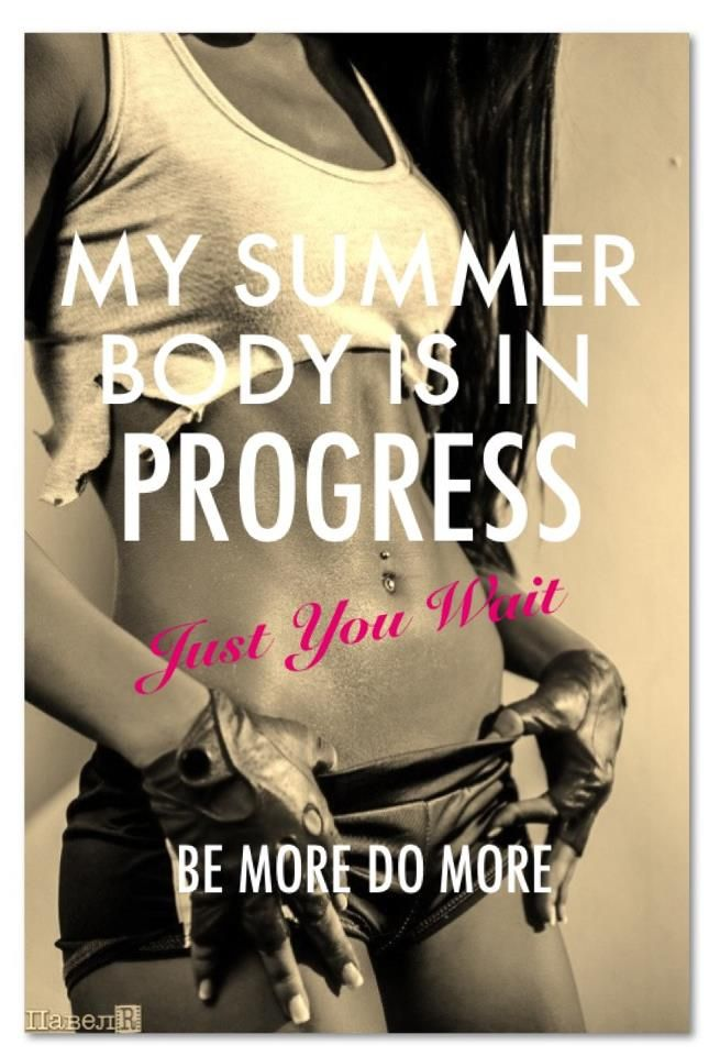 My Summer Body Is In Progress. Just You Wait.   BE MORE DO ...