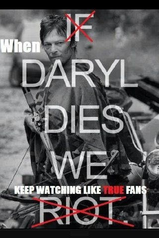 LIES! Daryl Dixon Shan't die and if he does I will not watch the walking dead ever again or at least for three weeks then watch all three episodes without getting off the couch