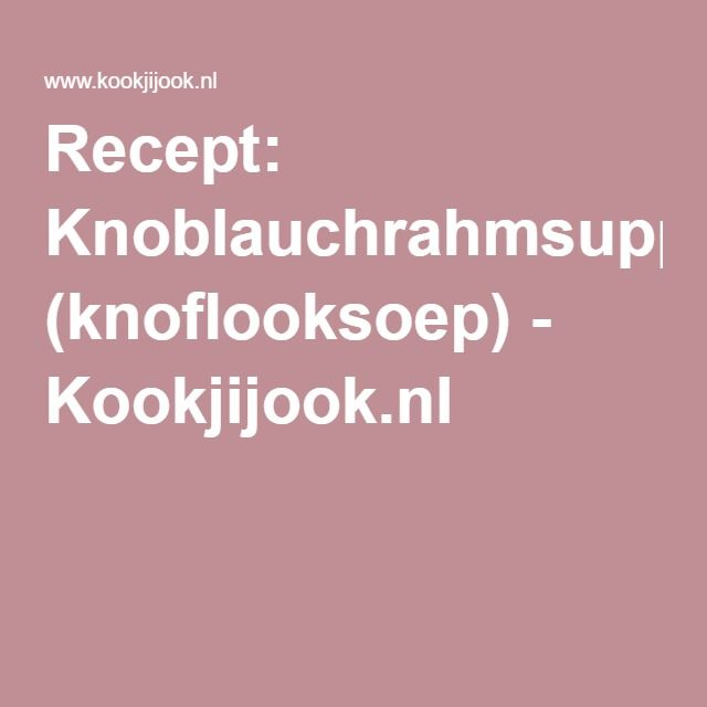 Recept: Knoblauchrahmsuppe (knoflooksoep) - Kookjijook.nl