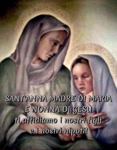 Gloriosa Sant'Anna, protettrice delle famiglie cristiane, a te affido i miei figli e i miei nipoti. So che li ho ricevuti da Dio e che a Dio appartengono. Pertanto ti prego di concedermi la grazia di accettare ciò che la Divina Provvidenza ha disposto per loro. Benedicili, o misericordiosa Sant'Anna e mettili sotto la tua protezione. Non ti chiedo per …