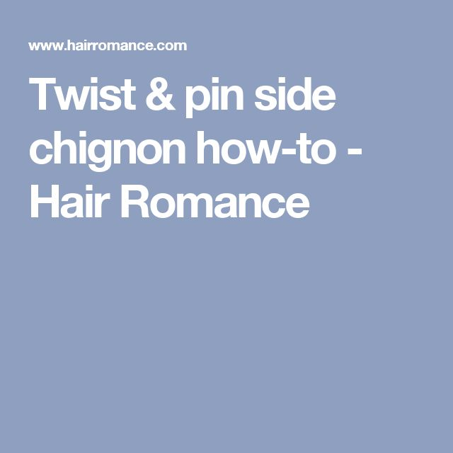Twist & pin side chignon how-to - Hair Romance