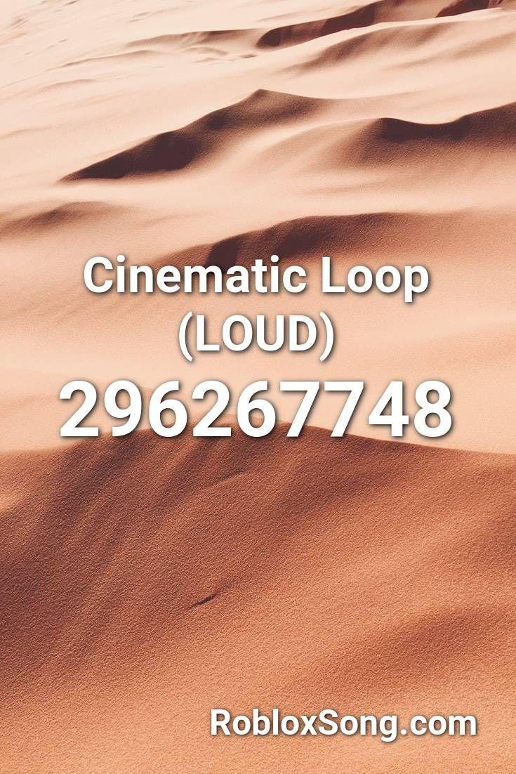 Cinematic Loop Loud Roblox Id Roblox Music Codes Roblox Campfire Songs Songs