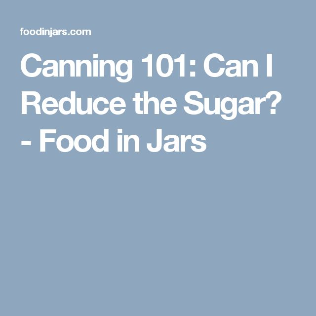Canning 101: Can I Reduce the Sugar? - Food in Jars