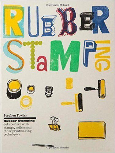 Gummistämpling: Var kreativ med stämplar, rullar och andra printmaking tekniker: Amazon.co.uk: Stephen Fowler, Rob Ryan: 9781780678658: Books