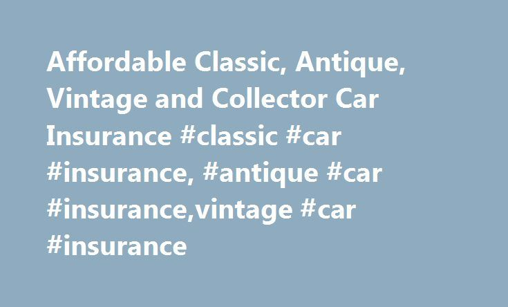 Affordable Classic, Antique, Vintage and Collector Car Insurance #classic #car #insurance, #antique #car #insurance,vintage #car #insurance http://france.remmont.com/affordable-classic-antique-vintage-and-collector-car-insurance-classic-car-insurance-antique-car-insurancevintage-car-insurance/  # Affordable Classic, Antique, and Vintage Car Insurance for Serious Collectors Are you spending too much to insure your classic car? Will your insurance reimburse the entire value of your treasured…