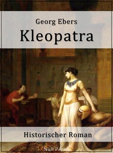 Georg Ebers: Kleopatra - Ein historischer Roman