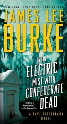 In the Electric Mist with the Confederate Dead (Dave Robicheaux Series #6) by James Lee Burke   9781439167601   Paperback   Barnes & Noble