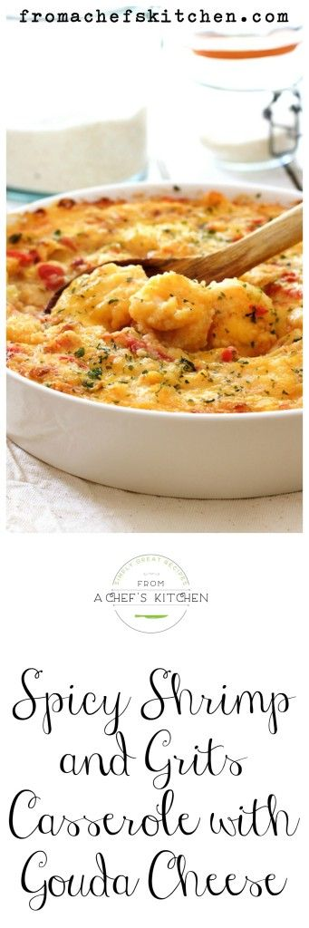 Cheesy, creamy and amazing, find Spicy Shrimp and Grits Casserole with Gouda Cheese and other simply great recipes at From A Chef's Kitchen