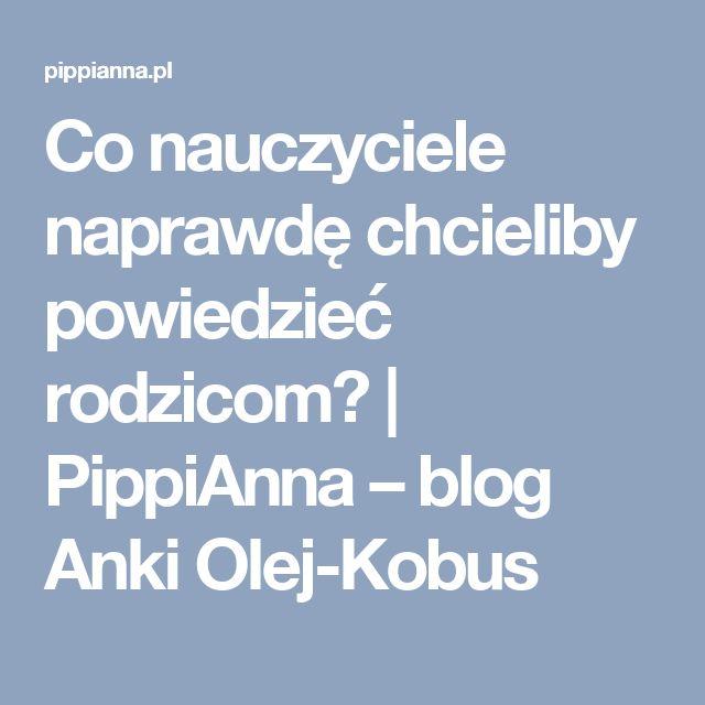 Co nauczyciele naprawdę chcieliby powiedzieć rodzicom? | PippiAnna –  blog Anki Olej-Kobus