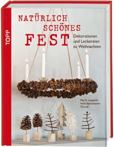Natürlich schönes Fest: Dekorationen und Leckereien zu Weihnachten by May B. Langhelle http://www.amazon.de/dp/3772459684/ref=cm_sw_r_pi_dp_1pbKwb1QKBEP2