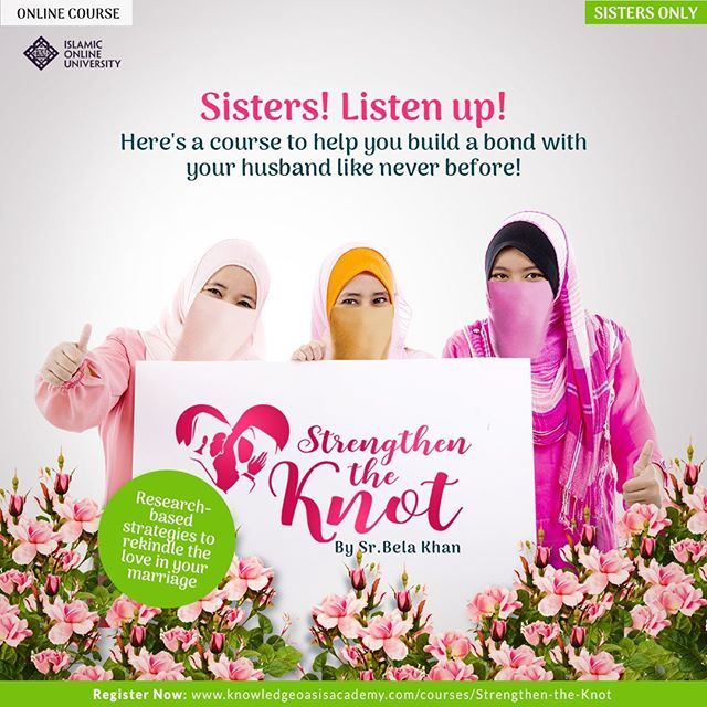 Islamic Online University has put together an exclusive course for SISTERS ONLY, which focuses on strengthening the knot between you and your husband. 'Strengthen the Knot' will teach you the secret ingredients that will help you maintain an amazing relat