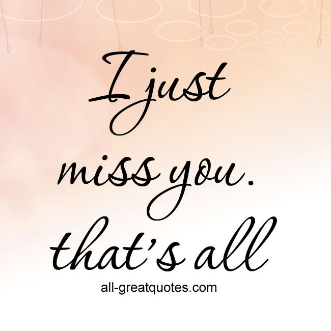 I Just Miss You, That's All. | #missyou #grief | all-greatquotes.com