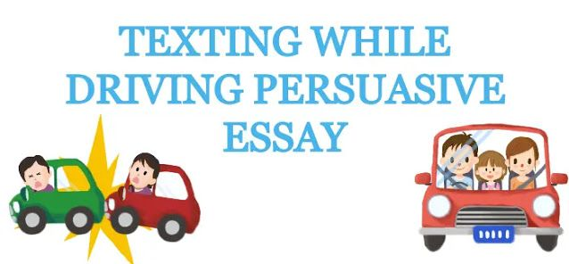 Essay On Fest Texting While Driving Persuasive Persuasion And Essays