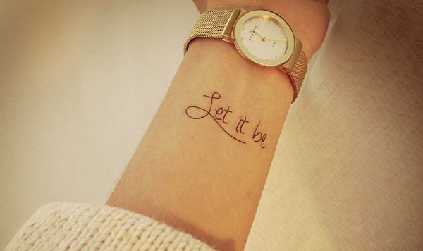 """let it be"" tattoo...good alternative to all of the ""everything happens for a reason"" tattoos."