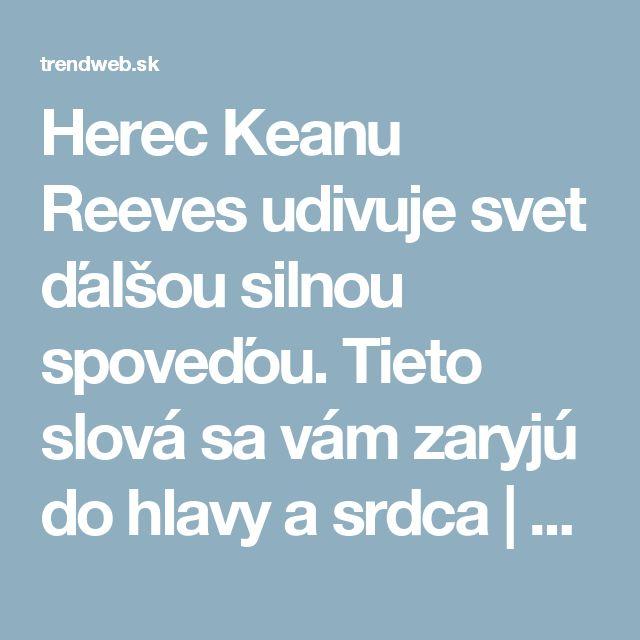 Herec Keanu Reeves udivuje svet ďalšou silnou spoveďou. Tieto slová sa vám zaryjú do hlavy a srdca | Trendweb