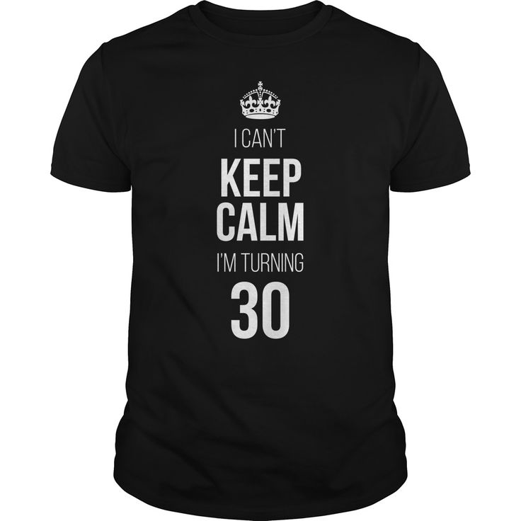 I Can't Keep Calm I'm Turning 30 t-shirt - https://www.sunfrog.com/109285702-284650010.html?68704