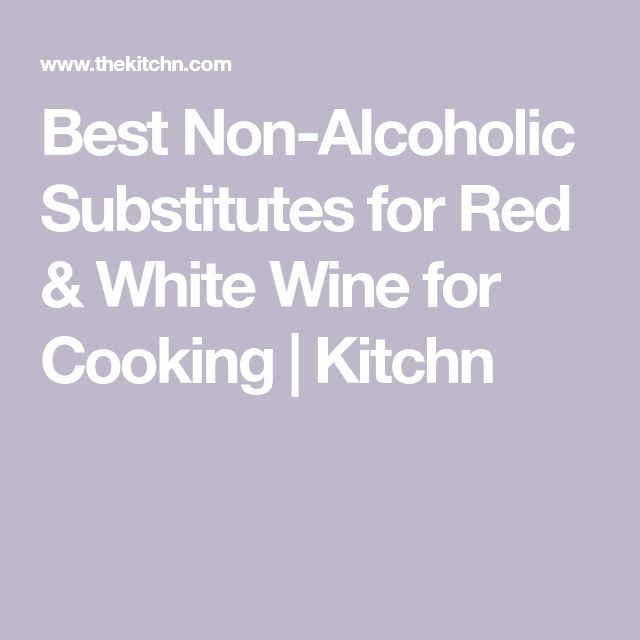 Best Non-Alcoholic Substitutes for Red & White Wine for Cooking | Kitchn
