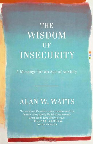 The Wisdom of Insecurity: A Message for an Age of Anxiety: Amazon.co.uk: Alan W Watts: 8601300190136: Books