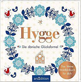Hygge - Die dänische Glücksformel: Das kleine Wohlfühlbuch für dich: Amazon.de: Bücher