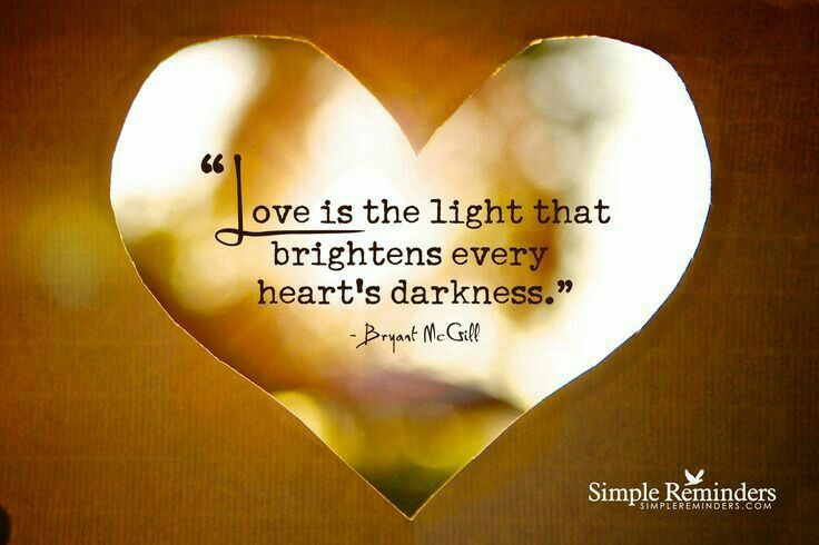 Love is the light that brightens every hearts darkness.