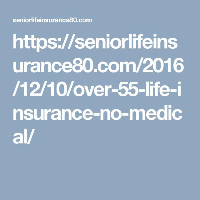 https://seniorlifeinsurance80.com/2016/12/10/over-55-life-insurance-no-medical/