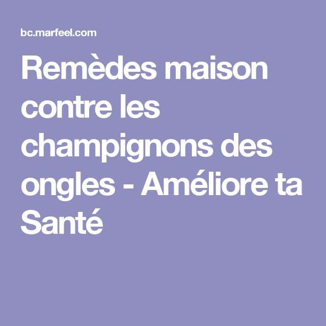 25 best ideas about traitement mycose pied on pinterest for Aphte remede maison