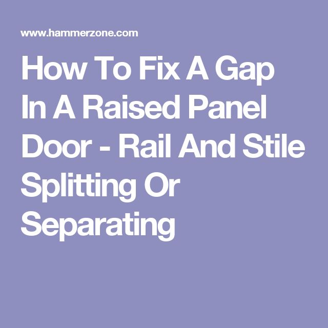 How To Fix A Gap In A Raised Panel Door - Rail And Stile Splitting Or Separating