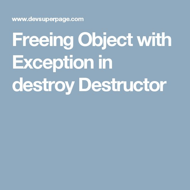 Freeing Object with Exception in destroy Destructor