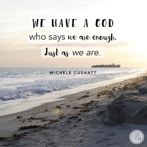 """""""We have a God who says we're enough. Just as we are."""" Michele Cushatt // If you're tired of trying to be """"enough,"""" let today's devotion help you stop and rest."""