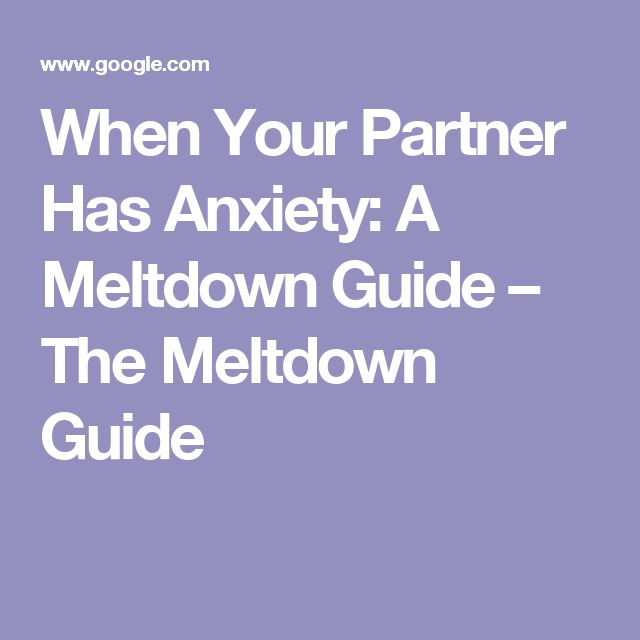 When Your Partner Has Anxiety: A Meltdown Guide – The Meltdown Guide