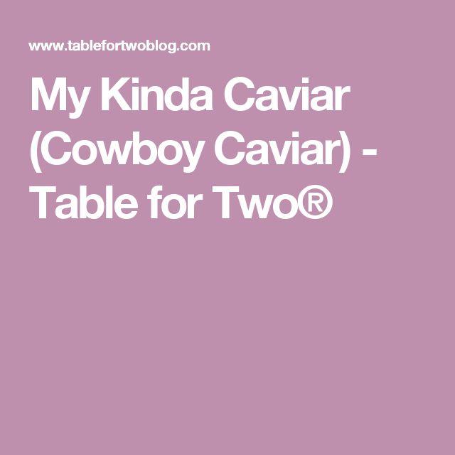 My Kinda Caviar (Cowboy Caviar) - Table for Two®