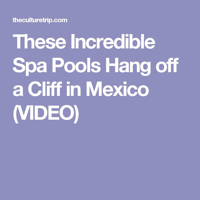 These Incredible Spa Pools Hang off a Cliff in Mexico (VIDEO)