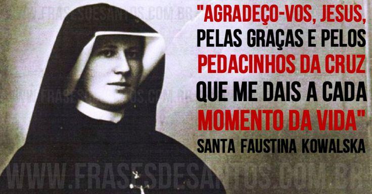 """""""Agradeço-Vos, Jesus, pelas graças e pelos pedacinhos da Cruz que me dais a cada momento da vida."""" SantaFaustinaKowalska"""