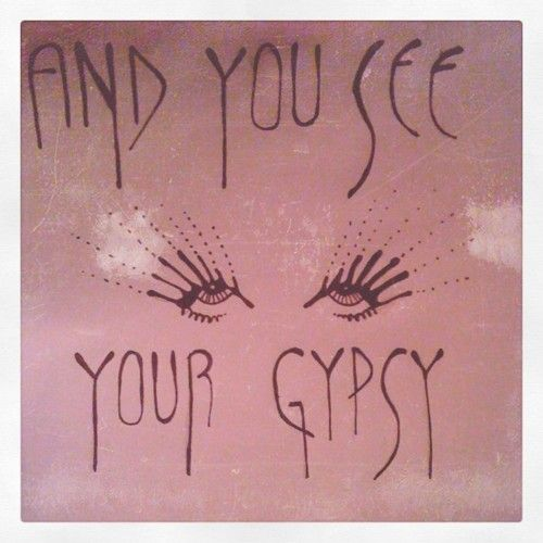 and you see your gypsy. . .