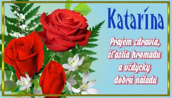 Katarína, prajem zdravia, šťastia hromadu a vždycky dobrú náladu!