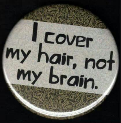 I cover my hair, not my brain.