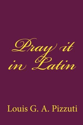 Pray it in Latin by Louis G. A. Pizzuti https://www.amazon.com/dp/1449518214/ref=cm_sw_r_pi_dp_x_W6iZybJY9SPGS